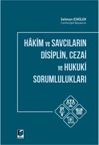 Hakim ve Savcıların Disiplin, Cezai ve Hukuki Sorumlulukları