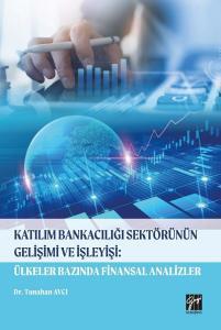 Katılım Bankacılığı Sektörünün Gelişimi ve İşleyişi: Ülkeler Bazında Finansal Analizler